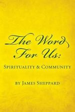 Word for Us: Spirituality and Community: By Sheppard, James De Roo, Remi