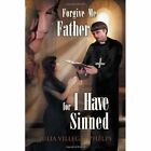 Forgive Me Father for I Have Sinned by Julia Villegas Phelps (Paperback / softback, 2011)