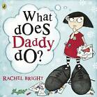 What Does Daddy Do? by Rachel Bright (Paperback, 2009)