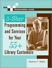 5-star Programming and Services for Your 55+ Library Customers by Barbara T. Mates (Paperback, 2003)
