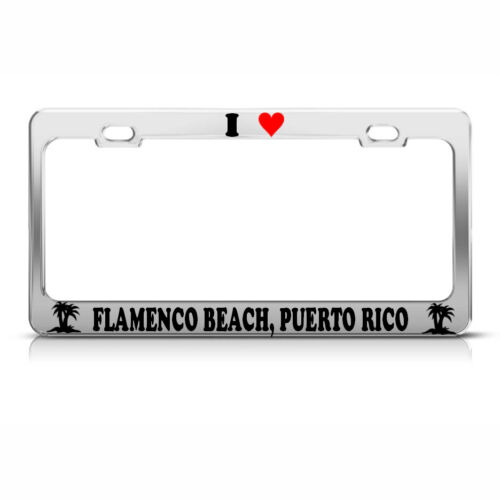 I LOVE FLAMENCO BEACH PUERTO RICO Heavy Duty Chrome License Plate Frame Tag
