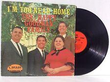 Happy Goodmans GOODMAN FAMILY I'm Too Near Home Vinyl LP Canaan CAS-9613 NM