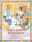 Child's Guide to Reconciliation: Discovering the Joy of Forgiveness by Elizabeth Ficocelli, Anne Blake (Hardback, 2003)