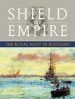 Shield of Empire: The Royal Navy and Scotland by Brian Lavery (Hardback, 2007)
