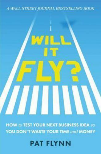 Will It Fly How To Test Your Next Business Idea So You Don T Waste Your Time And Money By Pat Flynn 2016 Trade Paperback For Sale Online Ebay