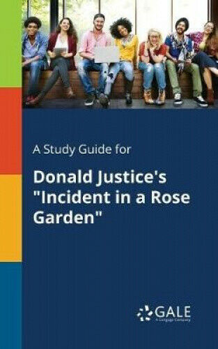 A Study Guide for Donald Justice's Incident in a Rose Garden.