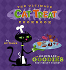 The Ultimate Cat Treat Cookbook: Homemade Goodies for Finicky Felines by Liz Palika, Troy Cummings (Hardback, 2006)