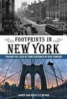 Footprints in New York: Tracing the Lives of Four Centuries of New Yorkers by James Nevius, Michelle Nevius (Paperback, 2014)