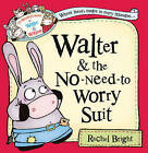 Walter and the No-Need-to-Worry Suit by Rachel Bright (Hardback, 2015)