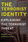 The Terrorist Identity: Explaining the Terrorist Threat by Bruce A. Arrigo, Michael P. Arena (Paperback, 2006)
