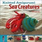 Knitted Amigurumi Sea Creatures: Complete Instructions for 6 Projects by Hansi Singh (Paperback / softback, 2012)