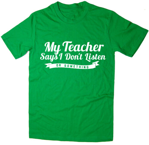 Funny T-Shirt 6 colours Or Something My Teacher Says I Don/'t Listen