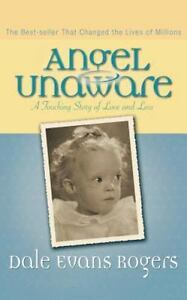 Angel Unaware: A Touching Story of Love and Loss: By Dale Evans Rogers