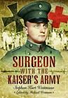 Surgeon with the Kaiser's Army by Stephen Kurt Westmann (Hardback, 2014)
