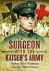 Surgeon with the Kaiser's Army by Stephen Kurt Westmann (Hardback, 2014)