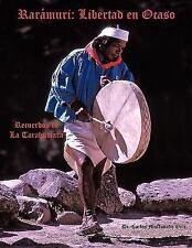 Rarámuri : Libertad en Ocaso by Carlos Maldonado Ortiz (2009, Paperback)