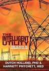 The Intelligent Utility: The 15 Keys to Business Value by Phd Dutch Holland, M Ed Harriett Pritchett, Med Harriet Prithcett (Hardback, 2012)