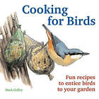 Cooking for Birds: Fun Recipes to Entice Birds to Your Garden by Mark Golley (Paperback, 2011)
