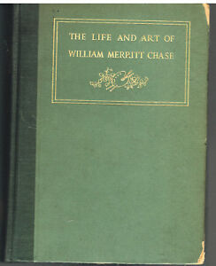 Life-and-Art-of-William-Chase-by-Katharine-Roof-1917-1st-Ed-Vintage-Book