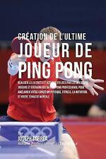 Creation de l'Ultime Joueur de Ping Pong : Realiser les Secrets et Astuces...