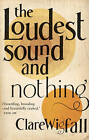 The Loudest Sound and Nothing by Clare Wigfall (Paperback, 2008)