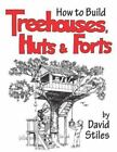 How to Build Treehouses, Huts and Forts by David Stiles (2003, Paperback)