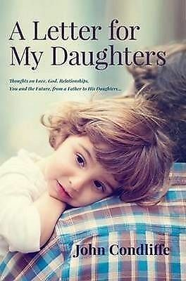 1 of 1 - A Letter for My Daughters by John Condliffe (Paperback, 2014) You And The Future