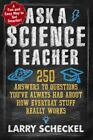 Ask a Science Teacher : 250 Answers to Questions You've Always Had about How Everyday Stuff Really Works by Larry Scheckel (2013, Paperback)