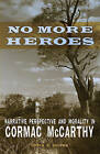 No More Heroes: Narrative Perspective and Morality in Cormac McCarthy by Lydia R Cooper (Hardback, 2011)