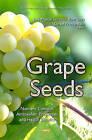 Grape Seeds: Nutrient Content, Antioxidant Properties & Health Benefits by Nova Science Publishers Inc (Hardback, 2016)