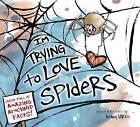I'm Trying to Love Spiders by Bethany Barton (Hardback, 2015)