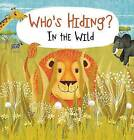 Who's Hiding? in the Wild by Kaitlyn DiPerna (Board book, 2016)
