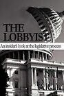 The Lobbyist: An Insider's Look at the Legislative Process by Sid Rich (Paperback / softback, 2010)