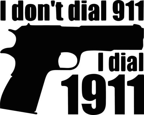 I Don/'t Dial 911...Dial 1911 Truck Car Window Wall Decal Gun Warning Security