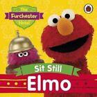 The Furchester Hotel: Sit Still Elmo by Penguin Books Ltd (Board book, 2015)
