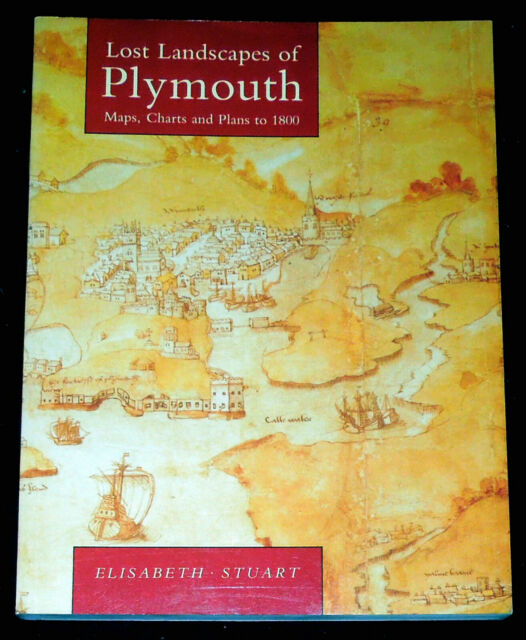 LOST LANDSCAPES OF PLYMOUTH - MAPS,CHARTS & PLANS TO 1800 BY ELISABETH STUART