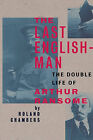 The Last Englishman: The Double Life of Arthur Ransome by Roland Chambers (Hardback, 2012)