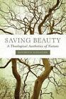 Saving Beauty a Theological Aesthetics of Nature by Kathryn B. Alexander