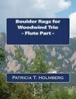 Boulder Rags for Woodwind Trio - Flute Part by Patricia T Holmberg (Paperback / softback, 2013)