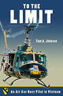 To the Limit: An Air Cav Huey Pilot in Vietnam by Tom A. Johnson (Hardback, 2006)