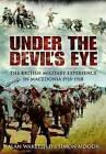 Under the Devil's Eye: The British Military Experience in Macedonia 1915-18 by Simon Moody, Alan Wakefield (Hardback, 2010)