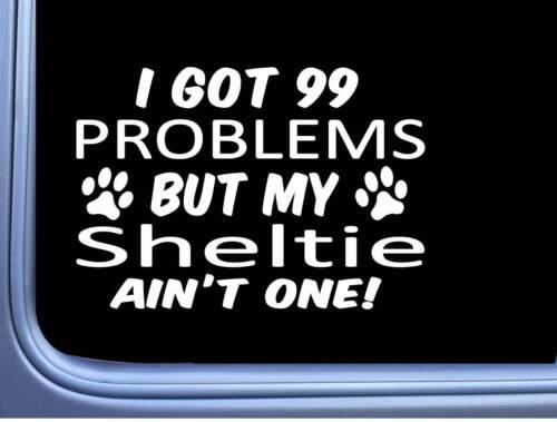 Sheltie shetland sheepdog Decal 99 Problems M065 8 Inch paw dog Window Sticker