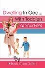 Dwelling in God...with Toddlers at Your Feet by Deborah Susan Colbert (Paperback / softback, 2008)