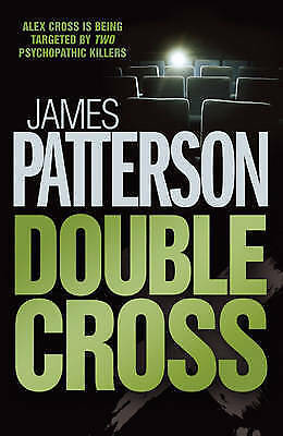 DOUBLE CROSS; James Patterson ~ Alex Cross; a serial killer hungry for celebrity