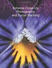 Extreme Close-Up Photography and Focus Stacking by Julian Cremona (Paperback, 2014)