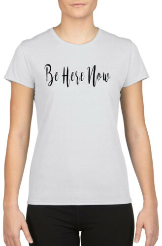 Be Here Now Fashion Funny Slogan Femmes T-shirt W860