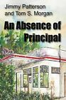 An Absence of Principal by Jimmy Patterson, Tom S Morgan (Paperback / softback, 2012)