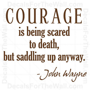 Image is loading Courage-is-Being-Scared-to-Death-but-John-  sc 1 st  eBay & Courage is Being Scared to Death but John Wayne Wall Decal Vinyl Art ...