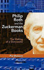 Philip Roth and the Zuckerman Books: The Making of a Storyworld by Pia Masiero (Hardback, 2011)