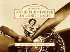 Rosie The Riveter in Long Beach 15 HISTORIC Postcards 9780738525327 Misc